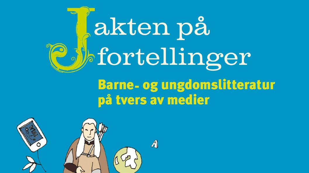 """""""Jakten på fortellinger. Barne- og ungdomslitteratur på tvers av medier""""."""