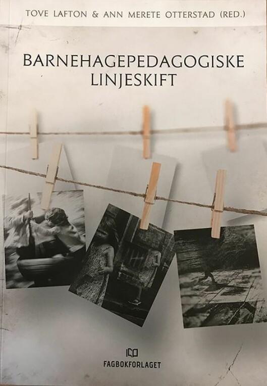 I tillegg til Tove Lafton og Ann Merete Otterstad bidrar 13 forfattere til boka Barnehagepedagogiske linjeskift som er utgitt av Fagbokforlaget.