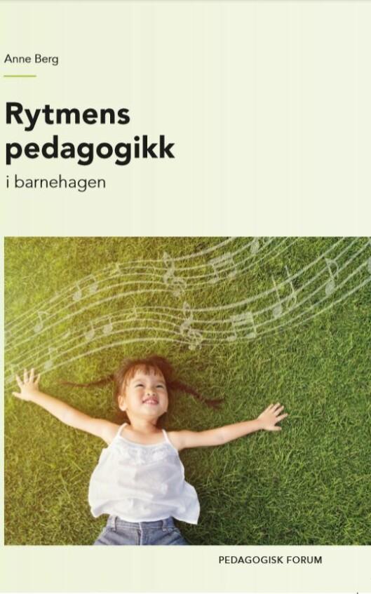 «Rytmens pedagogikk i barnehagen» av Anne Berg, utgitt på forlaget Pedagogisk forum.